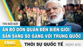 Thời sự quốc tế 4/10, Ấn Độ dồn quân đến biên giới sẵn sàng so găng với Trung Quốc | FBNC