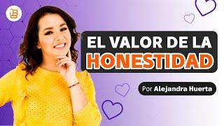 COMO INCLUIR LA HONESTIDAD EN NUESTRA VIDA   Alejandra Huerta