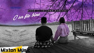 Hugo feat Iuliana Beregoi - O sa fie bine ( Official Video ) by Mixton Music
