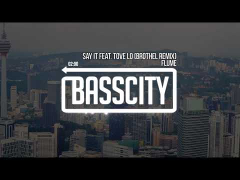 Flume - Say It feat. Tove Lo (brothel remix)