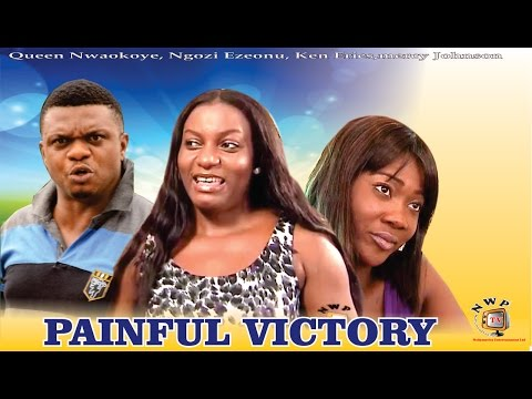 Painful Victory  - Nigerian Nollywood Movie
