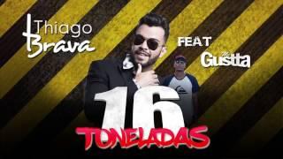 16 Toneladas - Thiago Brava Ft. Mc Gustta - Lançamento Funk