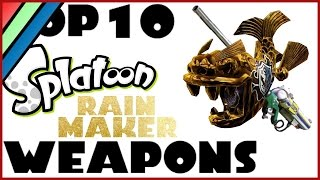 TOP 10 SPLATOON WEAPONS! Rainmaker Mode!