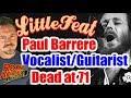 Capture de la vidéo Little Feat Guitarist-Vocalist Paul Barrere, Dead At 71 - Our Tribute