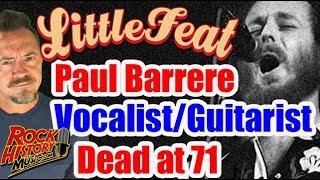 Little Feat Guitarist-Vocalist Paul Barrere, Dead at 71 - Our Tribute