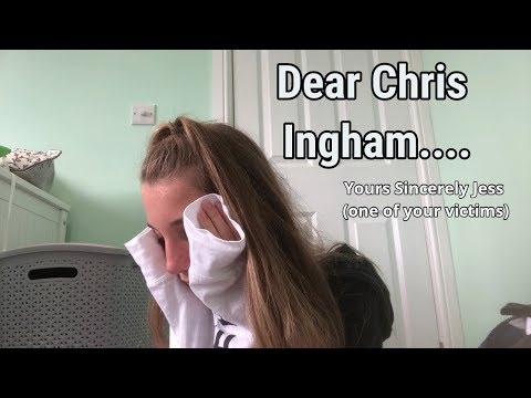 Dear Chris Ingham... yours sincerely Jess (one of your victims)