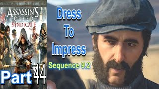 Dress To Impress | Assassins Creed Syndicate | Part 44 | Sequence 9.2 | Gameplay