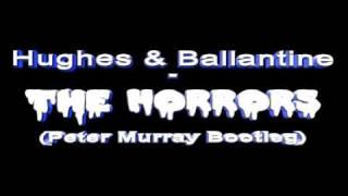 Hughes & Ballantine - The Horrors (Peter Murray Bootleg)