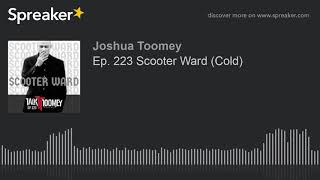 Ep. 223 Scooter Ward (Cold)