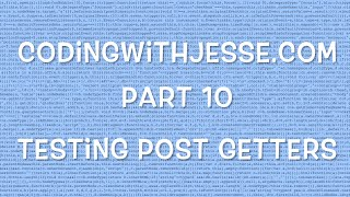 Testing Post Getters - #10 - CodingWithJesse.com