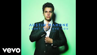 Смотреть клип Austin Mahone - I Don'T Believe You