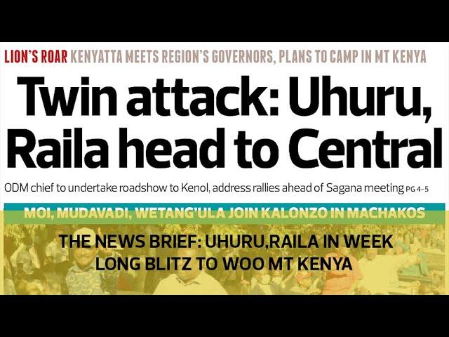 The News Brief: Uhuru, Raila in week-long blitz to woo Mt Kenya