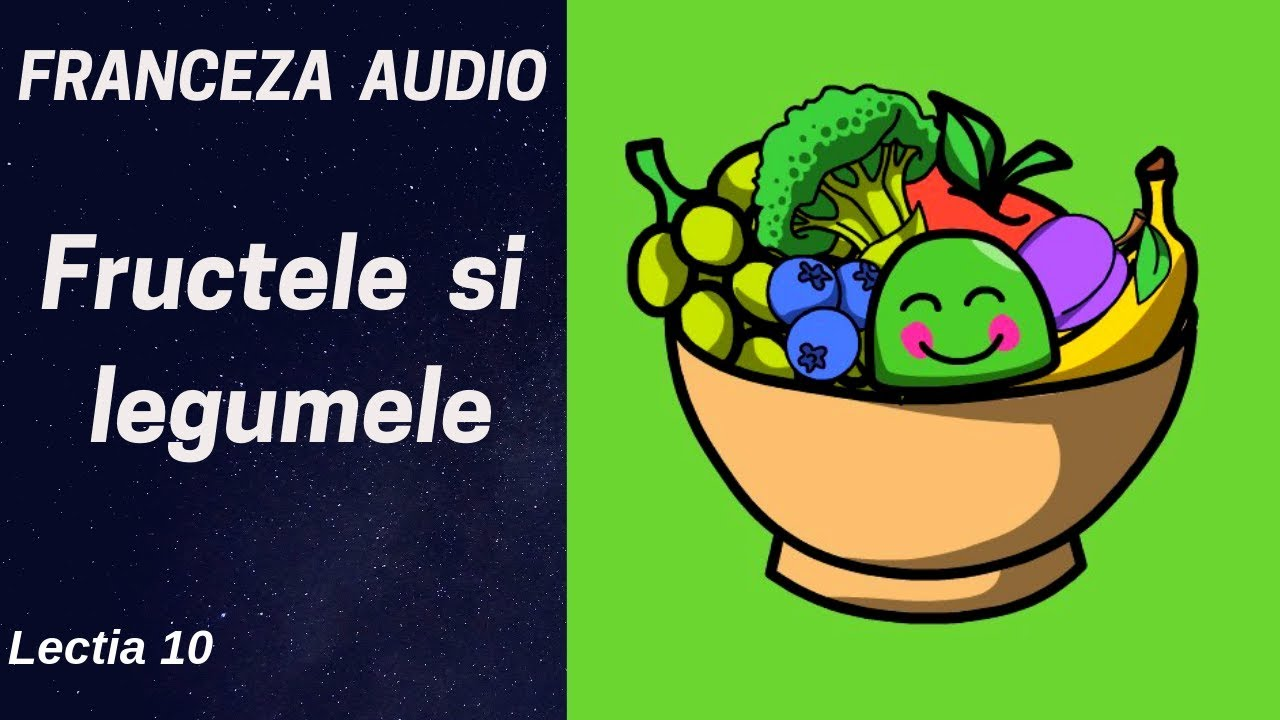 Franceza AUDIO (10) - Fructele si legumele (Les fruits et les légumes)
