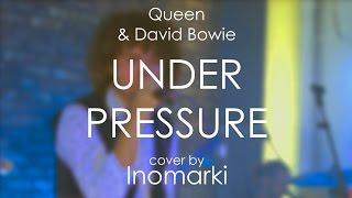 Queen & D.Bowie - Under Pressure (cover by Inomarki)