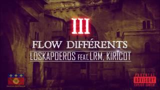 Loskapoeros - 3 Flow Différents Feat. LRM, Kiricot (Audio)