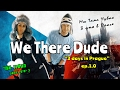 We There Dude - 3 Days in Prague ep.1.0