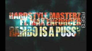 HARDSTYLE MASTERZ FEAT. MAX ENFORCER - RAMBO IS A PUSSY [HQ RIP!]