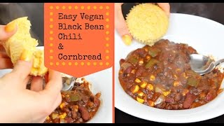 Easy And Healthy Vegan - Black Bean Chili And Cornbread