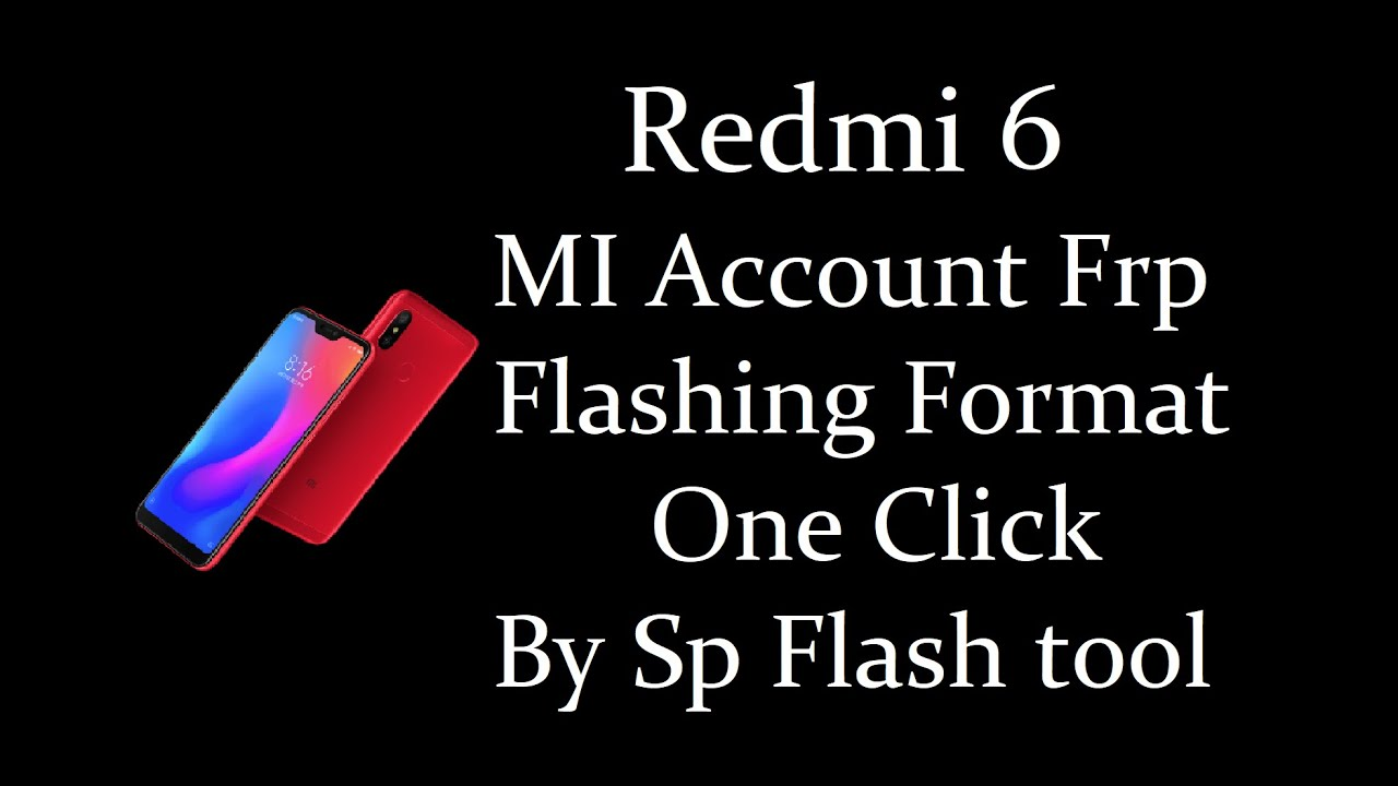 Redmi 6 flashing format mi Account frp with flash tool