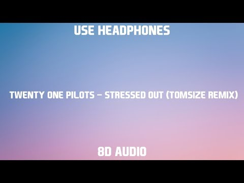Twenty One Pilots - Stressed Out (Tomsize Remix) | 8D Audio