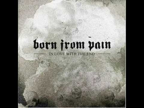 BORN FROM PAIN - In Love With The End 2005 [FULL ALBUM]