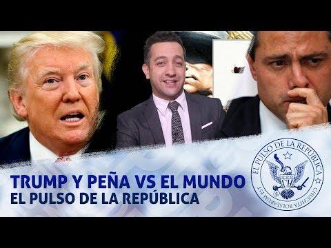 TRUMP Y PEÑA VS EL MUNDO - EL PULSO DE LA REPÚBLICA