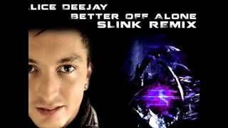 Alice Deejay - Better Off Alone (Slink Remix 2013 HQ)