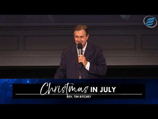 07/07/2021 | Christmas in July | Rev. Tim Ritchey