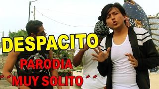 DESPACITO ft. Daddy Yankee -Luis Fonsi |PARODIA| ´´MUY SOLITO´´