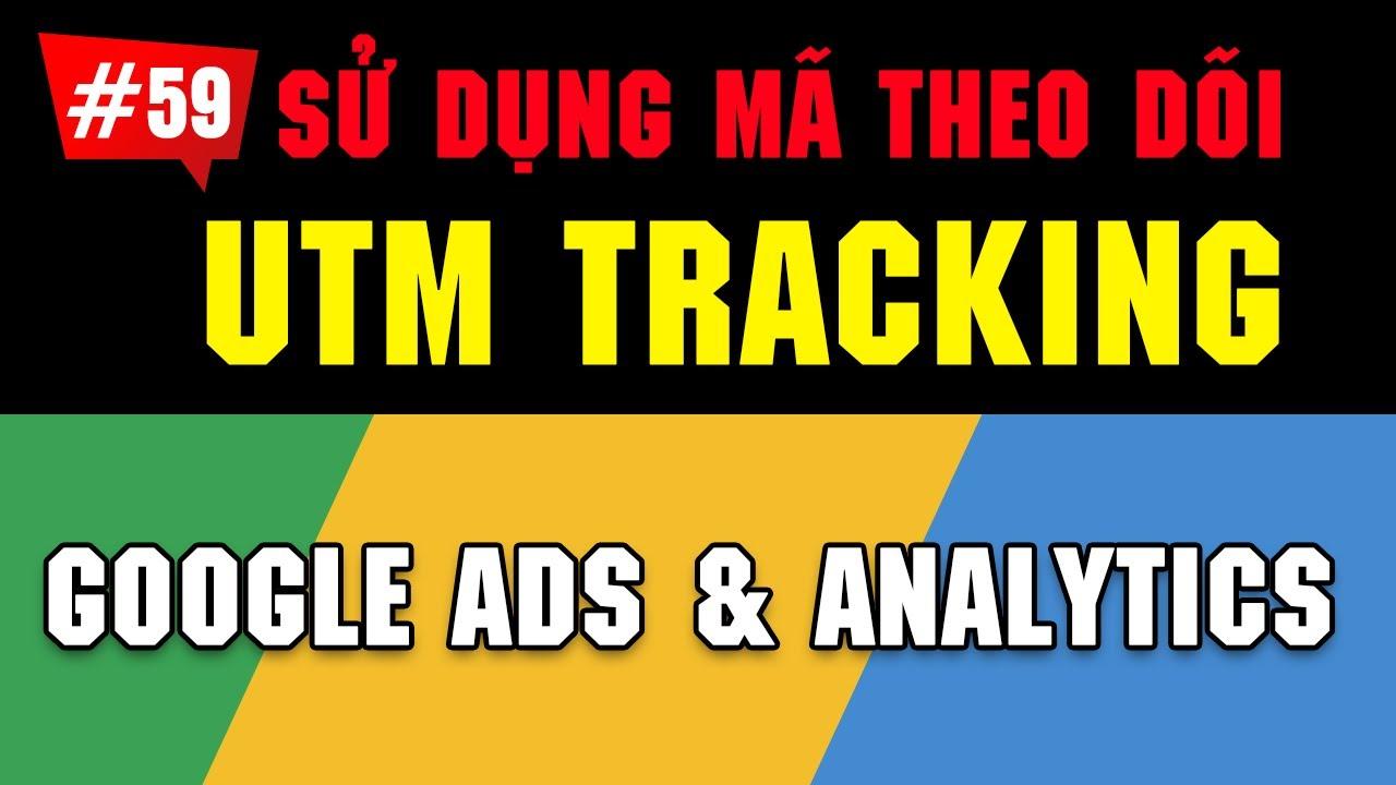 UTM Tracking giúp xác định nguồn dữ liệu đổ về URL đến từ đâu? | Google Ads 2020