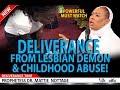 DELIVERANCE FROM LESBIAN DEMON & CHILDHOOD ABUSE! | PROPHETESS MATTIE NOTTAGE