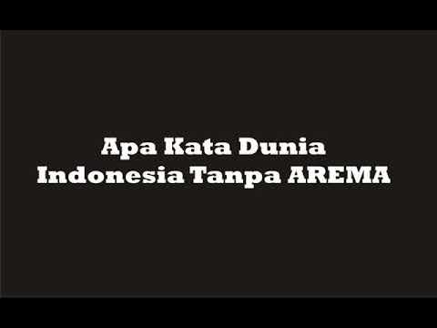 apa kata dunia indonesia tanpa arema lirik lagu