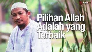 Ceramah Singkat Pilihan Allah yang Terbaik Ustadz Abdullah Taslim MA