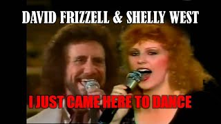 DAVID FRIZZELL & SHELLY WEST - I Just Came Here To Dance