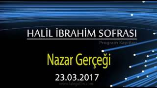 Halil İbrahim Sofrası Lalegül Fm - Nazar Gerçeği 23.02.2017