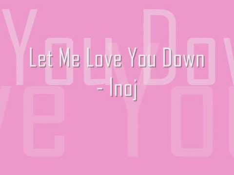 Let Me Love You Down: Inoj with lyrics