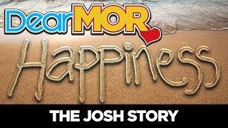 "#DearMOR: ""Happiness"" The Josh Story 06-27-18"