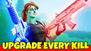 each kill i get i upgrade my gun in fortnite... (too easy)