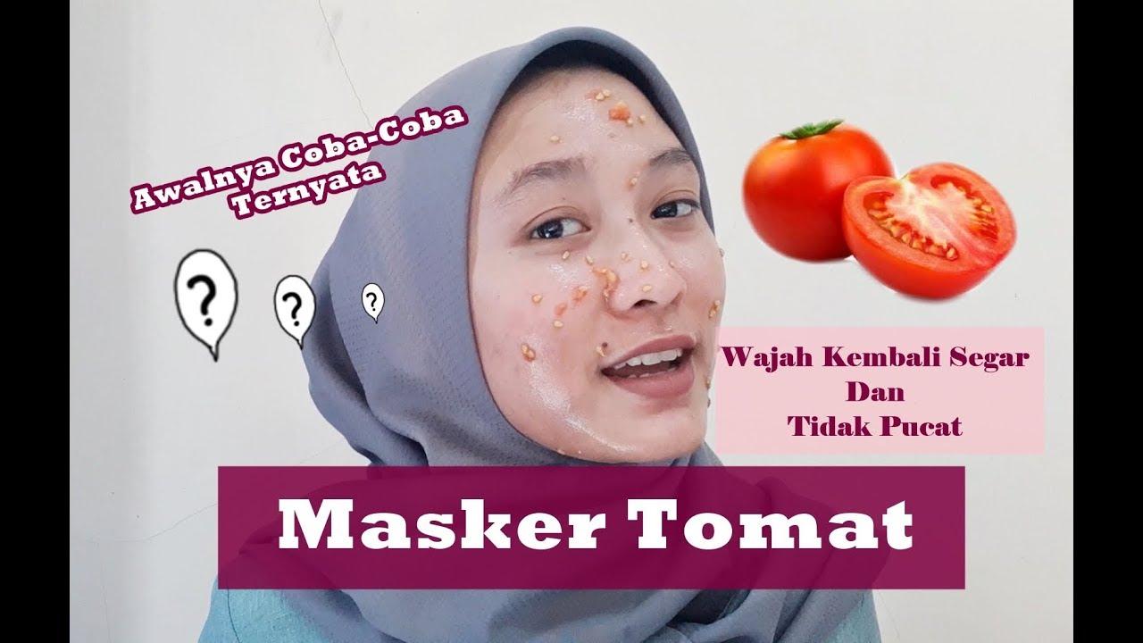 Cara Membuat Wajah Lebih Segar Nyobain Masker Tomat Youtube
