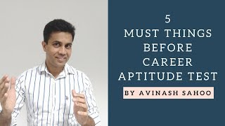 5 -Things You Should Know Before You Take  A Career Aptitude Test ! By Avinash Sahoo