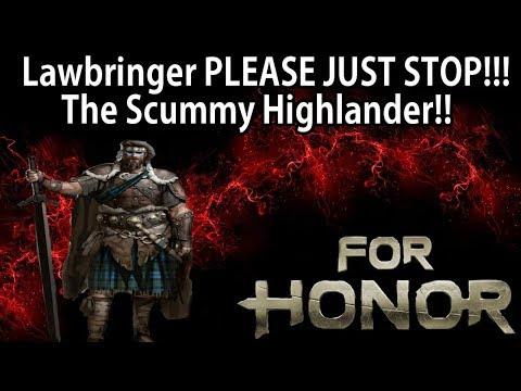 For Honor - LAWBRINGER PLEASE JUST STOP!! Scummy Highlander Gameplay!!
