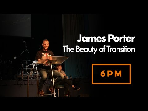 James Porter   The Beauty of Transition   Sunday 7th May 2017