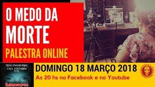 O Medo da Morte Palestra Online Caça Fantasmas Brasil