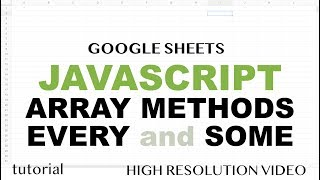 JavaScript Every & Some Array Methods Tutorial - Google Sheets Apps Scripts - Array Methods Part 8
