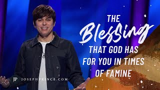 The Blessing That God Has For You In Times Of Famine | Joseph Prince