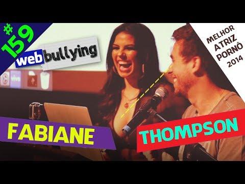 WEBBULLYING #159 - FABIANE THOMPSON (Melhor Atriz Pornô 2014)