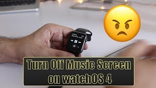 Turn Off Annoying Music Screen On watchOS 4 - Apple Watch