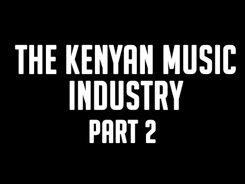 The Kenyan Music industry- Part 2  (Extended)