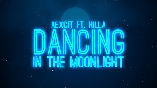 Aexcit - Dancing In The Moonlight (Lyrics) ft. HILLA
