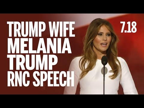 Donald Trump's Wife Melania Trump RNC Speech - Monday July 18 7.18.16 (FULL)